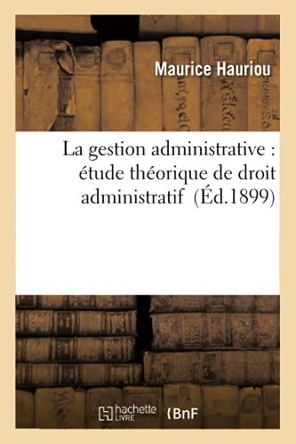 La Gestion Administrative: Etude Theorique de Droit: Hauriou, Maurice