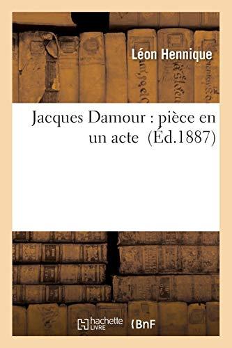 Jacques Damour: Piece En Un Acte: Hennique, Leon