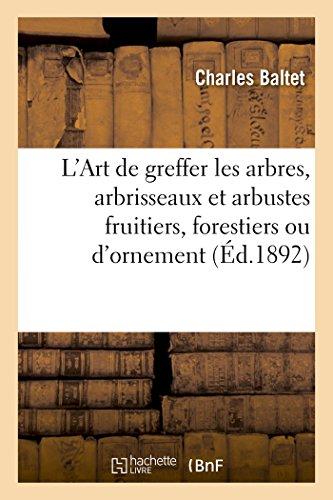 9782013574372: L'Art de greffer les arbres, arbrisseaux et arbustes fruitiers, forestiers ou d'ornement