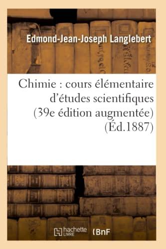 Chimie: Cours Elementaire D'Etudes Scientifiques: Langlebert-E-J-J