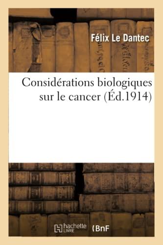 Considérations Biologiques Sur Le Cancer: Le Dantec, Felix