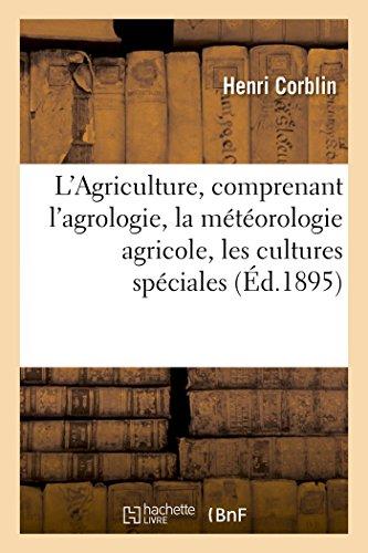 9782013611213: L'Agriculture, comprenant l'agrologie, la météorologie agricole, les cultures spéciales (Savoirs et Traditions)