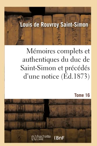 9782013613682: Mémoires complets et authentiques du duc de Saint-Simon, et précédés d'une notice Tome 16