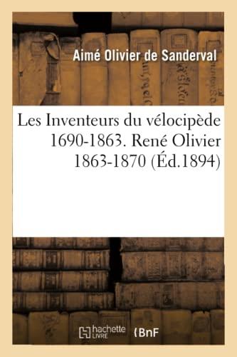 9782013618021: Les Inventeurs Du Velocipede 1690-1863. Rene Olivier 1863-1870 (Histoire) (French Edition)