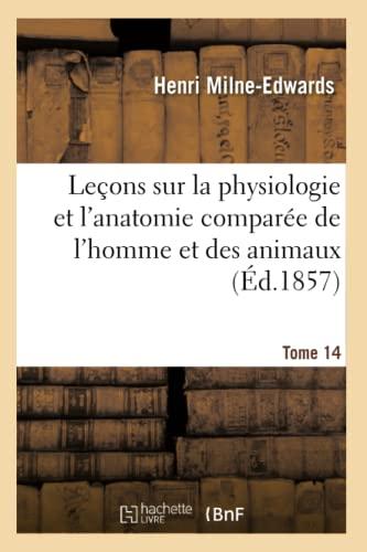 9782013622882: Lecons Sur La Physiologie Et L'Anatomie Comparee de L'Homme Et Des Animaux Tome 14 (Sciences) (French Edition)