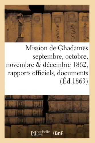 Mission de Ghadames Septembre, Octobre, Novembre Decembre 1862: Rapports Officiels (Paperback) - Polignac-L