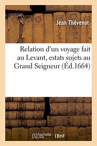 Relation D'Un Voyage Fait Au Levant: Dans: Thevenot-J