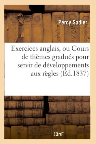 9782013650250: Exercices anglais, ou Cours de thèmes gradués pour servir de développements aux règles (Éd.1837): de la Grammaire anglaise pratique