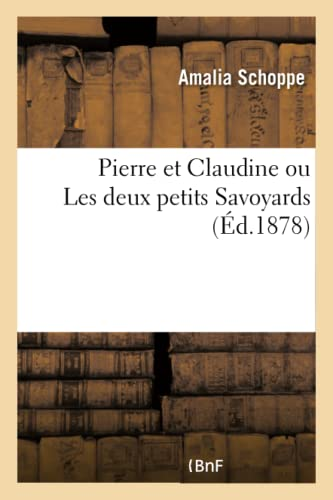 Pierre Et Claudine Ou Les Deux Petits: Schoppe-A