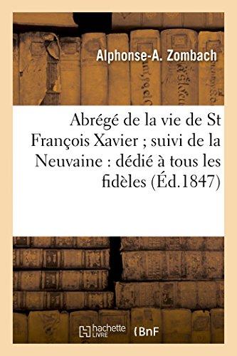 9782013663014: Abrege de La Vie de St Francois Xavier; Suivi de La Neuvaine: Dedie a Tous Les Fideles (Histoire) (French Edition)
