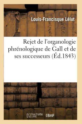 Rejet de L'Organologie Phrenologique de Gall Et: Lelut-L-F
