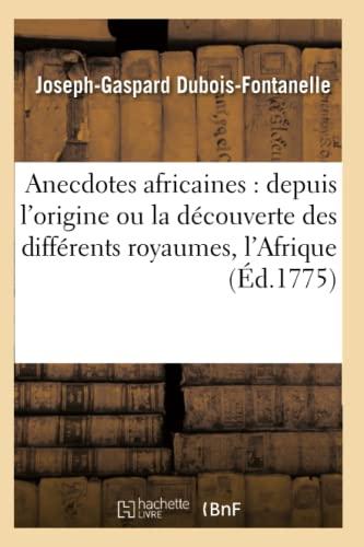 Anecdotes Africaines: Depuis L Origine, Decouverte Des: Joseph-Gaspard DuBois-Fontanelle