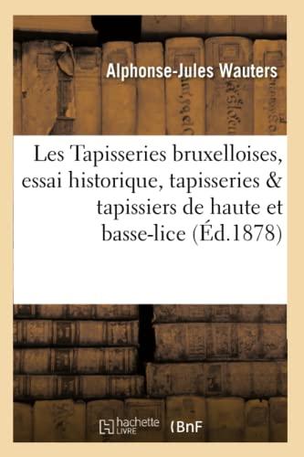 Les Tapisseries Bruxelloises, Essai Historique, Tapisseries Et: Wauters, Alphonse-Jules