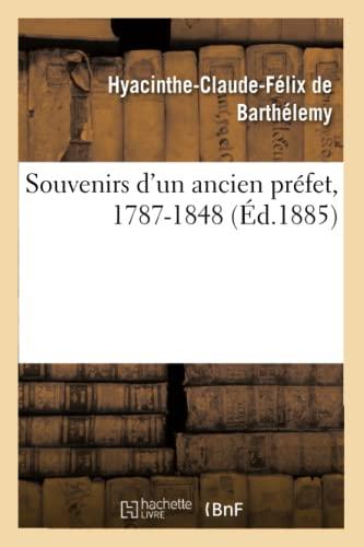 Souvenirs d'Un Ancien Pr�fet, 1787-1848 (Paperback): De Barthelemy-H-C-F