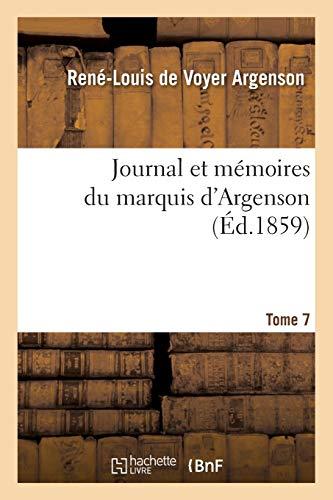 Journal Et M�moires Du Marquis d'Argenson. Tome 7 (Paperback): Argenson-R-L