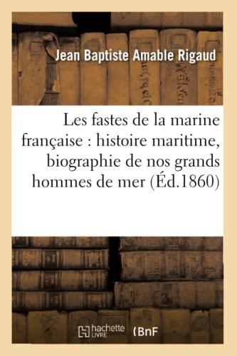 Les Fastes de la Marine Francaise: Histoire Maritime, Biographie de Nos Grands Hommes de Mer (...