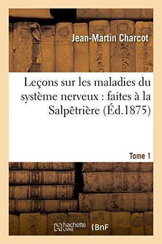 Le�ons Sur Les Maladies Du Syst�me Nerveux: Faites � La Salp�tri�re. Tome 1 (Paperback): ...