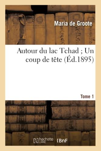 Autour Du Lac Tchad Un Coup de T�te. Tome 1 (Paperback): De Groote-M