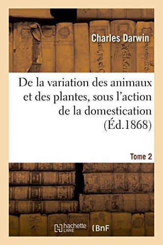 9782013720021: De la variation des animaux et des plantes, sous l'action de la domestication. Tome 2