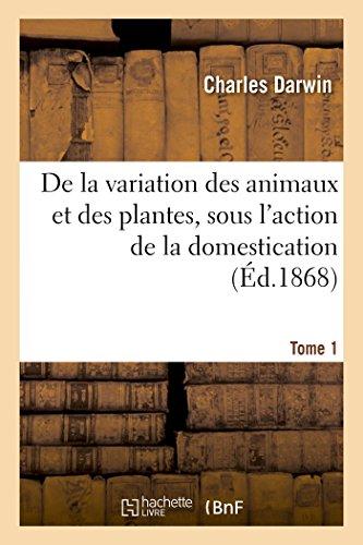 9782013720038: De la variation des animaux et des plantes, sous l'action de la domestication. Tome 1