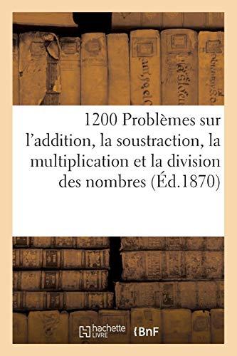 1200 Problemes sur l'addition, la soustraction, la multiplication et la division (Paperback) - Sans Auteur