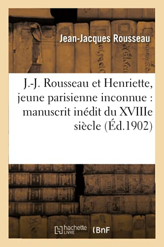 9782013721882: J.-J. Rousseau et Henriette, jeune parisienne inconnue: manuscrit inédit du XVIIIe siècle (Littérature)