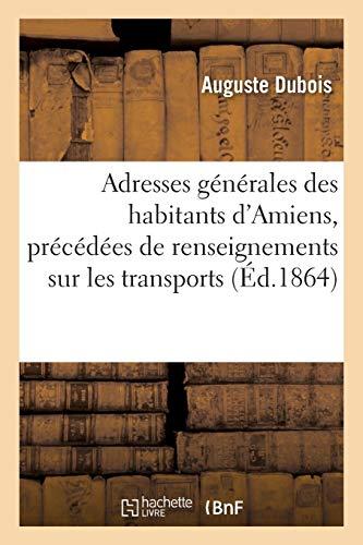 Adresses G�n�rales Des Habitants d'Amiens, Pr�c�d�es de Renseignements Sur Les ...