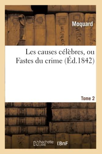 Les Causes Celebres, Ou Fastes Du Crime.: Moquard