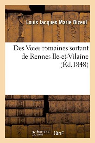 Des Voies Romaines Sortant de Rennes Ille-Et-Vilaine: Louis Jacques Marie
