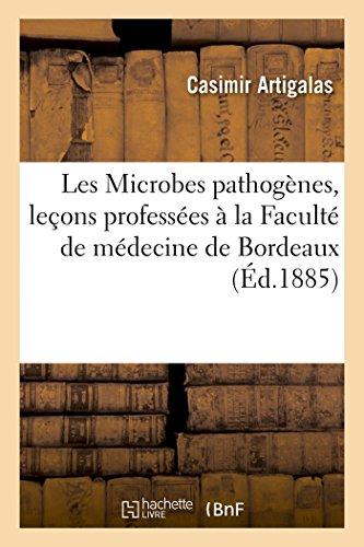 Les Microbes Pathogenes, Lecons Professees a la Faculte de Medecine de Bordeaux (Paperback): ...