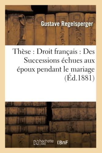 These: Droit Francais: Des Successions Echues Aux Epoux Pendant Le Mariage (Paperback): ...