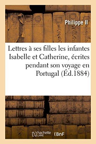 Lettres a Ses Filles Les Infantes Isabelle: Philippe II