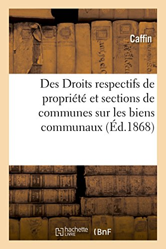 9782013733144: Des Droits respectifs de propriété des communes et des sections de communes sur les biens communaux (Sciences sociales)
