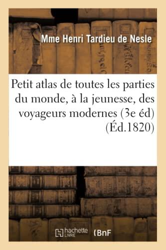 Petit Atlas de Toutes Les Parties Du: Tardieu De Nesle-M