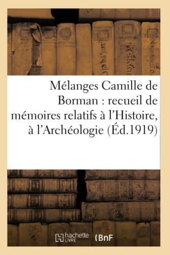 Melanges Camille de Borman: Memoires Relatifs A L Histoire, A L Archeologie Et a la Philologie (...