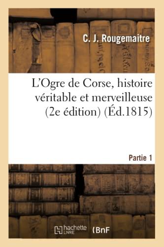 L'Ogre de Corse, Histoire Veritable Et Merveilleuse: Rougemaitre-C