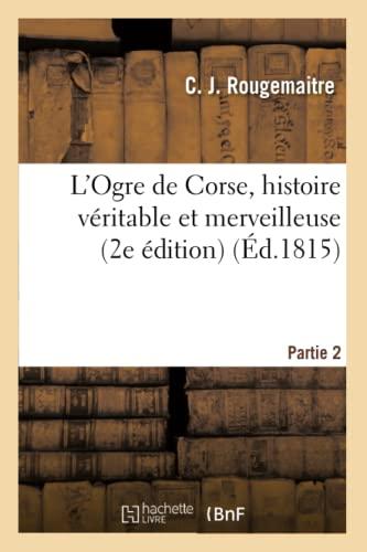 L'Ogre de Corse, Histoire Veritable Et Merveilleuse: Rougemaitre, C. J.