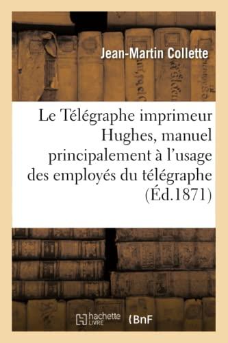 Le Telegraphe Imprimeur Hughes, Manuel Principalement A: Collette-J-M