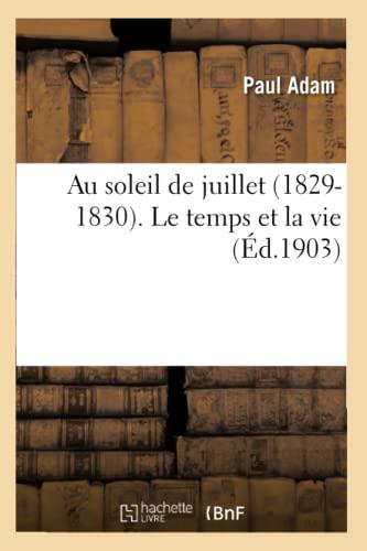Au Soleil de Juillet 1829-1830. Le Temps Et La Vie (Paperback): ADAM-P