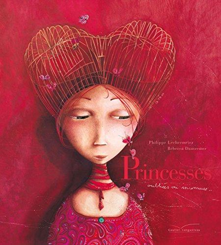 Princesses oubliées ou inconnues.: Dautremer, Rébecca, Lechermeier,