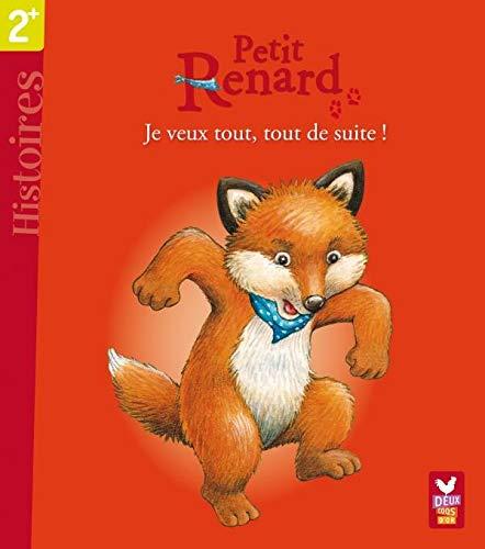 9782013930611: Petit Renard : Je veux tout, tout de suite !