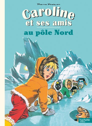 9782013938365: Caroline ET Ses Amis: Caroline ET Ses Amis Au Pole Nord (French Edition)