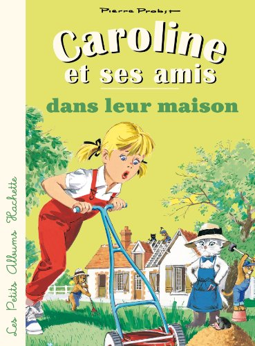 9782013938372: Caroline ET Ses Amis: Caroline ET Ses Amis Dans Leur Maison (French Edition)
