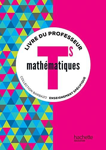 9782013954686: Mathématiques Barbazo Tle S spécifique - Livre du professeur - éd. 2016