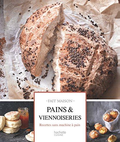9782013963855: Pains et Viennoiseries: Recettes sans machine à pain