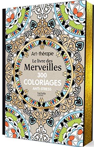 9782013968805 Le Livre Des Merveilles 300 Coloriages Anti Stress