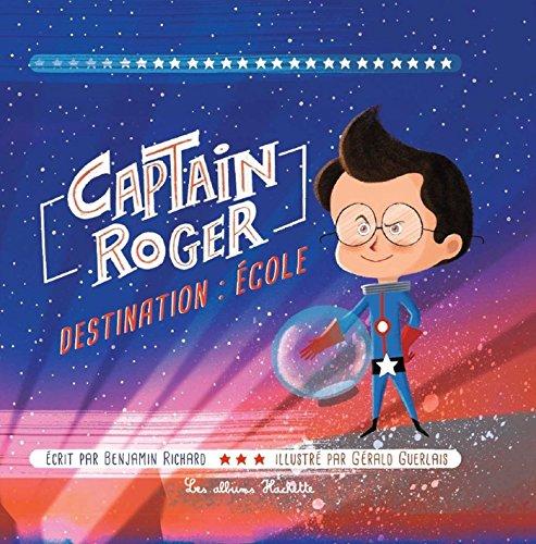 CAPTAIN ROGER T.01 : DESTINATION ÉCOLE: RICHARD BENJAMIN
