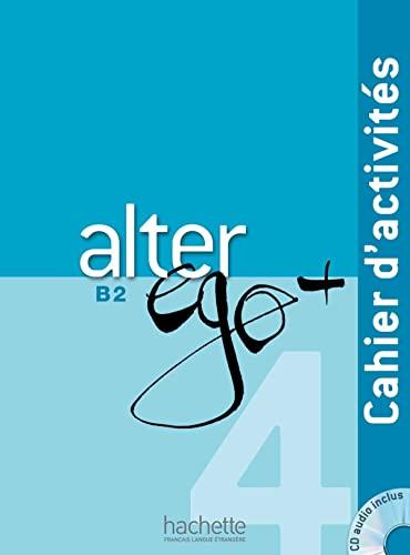 9782014015515: Alter ego +. Cahier d'activites. Per le Scuole superiori. Con CD Audio. Con espansione online [Lingua francese]: Cahier d'activites + CD audio B2: Vol. 4