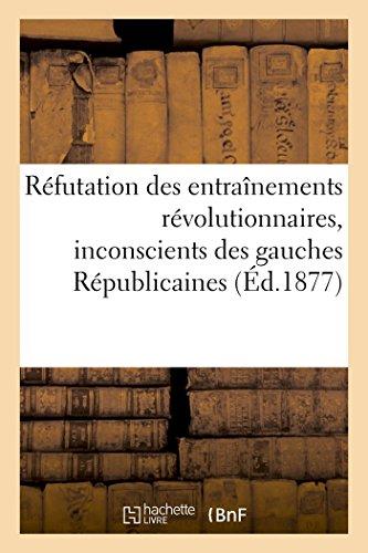 Refutation Des Entrainements Revolutionnaires, Inconscients Des Gauches: Sans Auteur