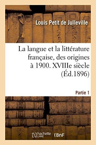 Histoire de la langue et de la littérature française, des origines à 1900. XVIIIe siècle (French ...